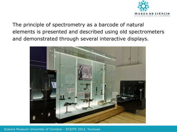 The principle of spectrometry as a barcode of natural elements is presented and described using old spectrometers