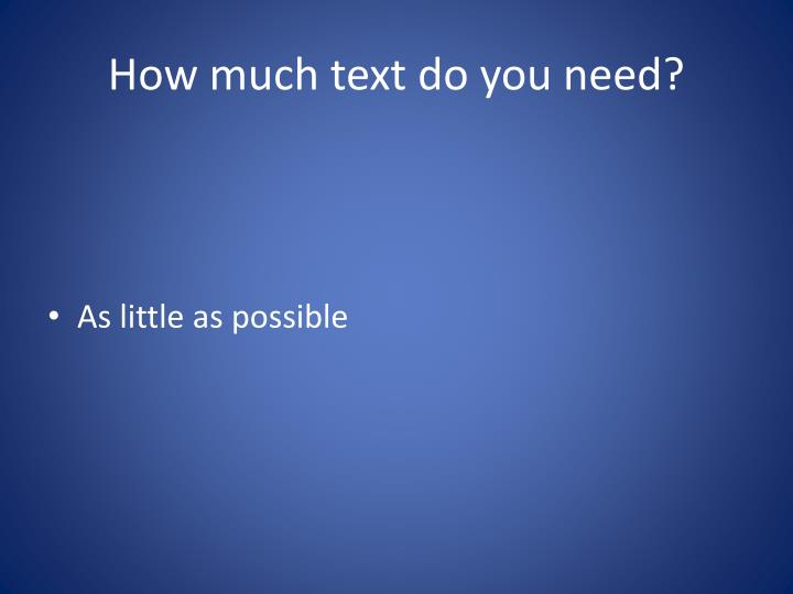 How much text do you need?