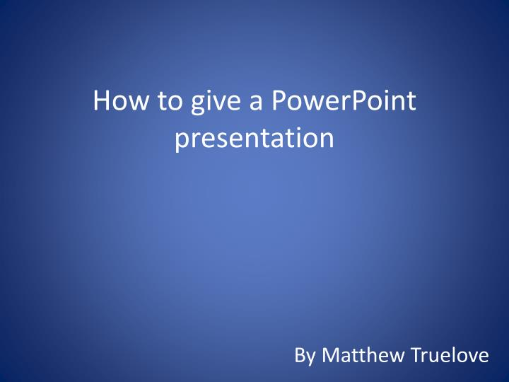 How to give a powerpoint presentation