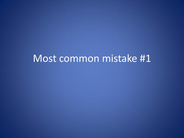 Most common mistake #1