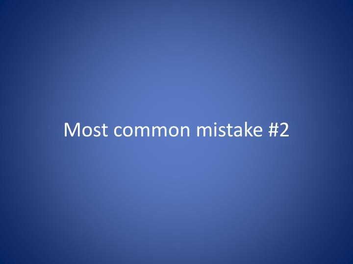 Most common mistake #2