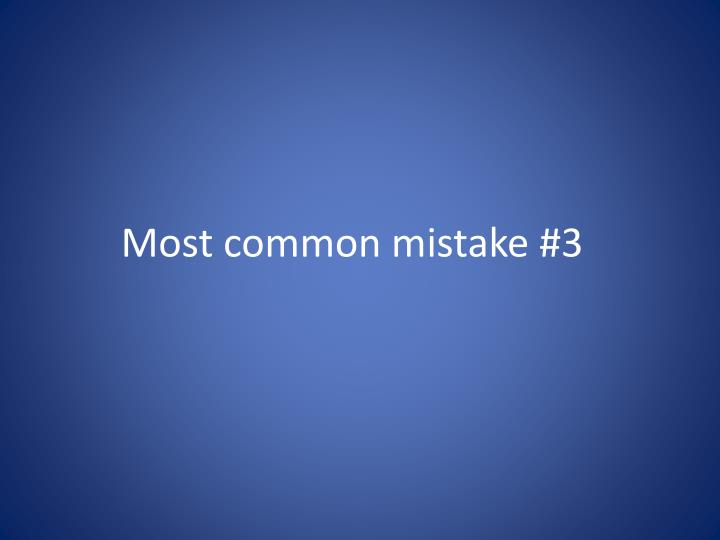 Most common mistake #3