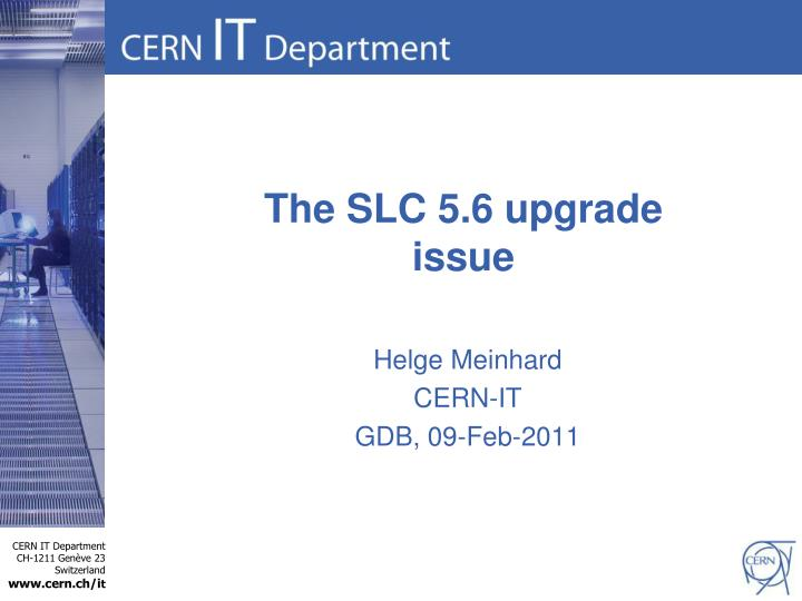 The SLC 5.6 upgrade