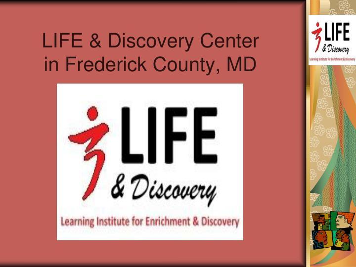 LIFE & Discovery Center