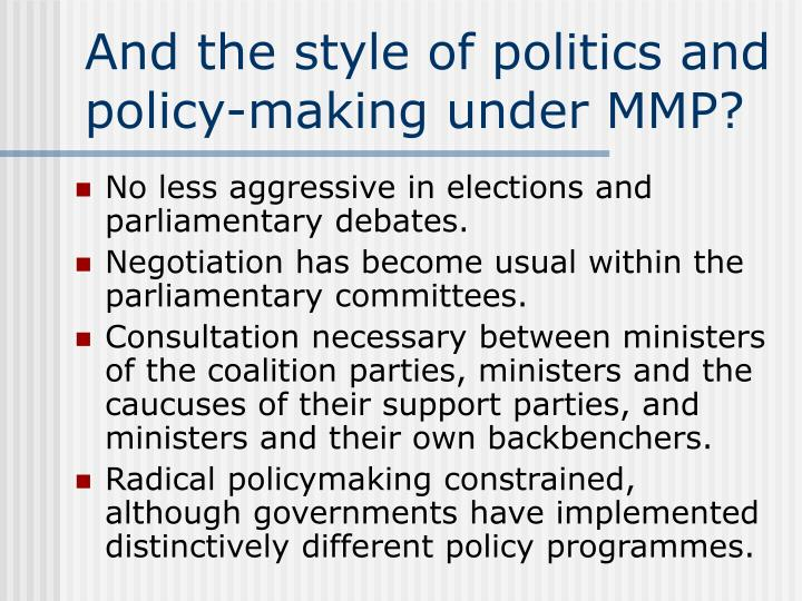 And the style of politics and policy-making under MMP?