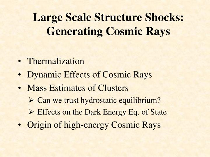 Large Scale Structure Shocks: Generating Cosmic Rays