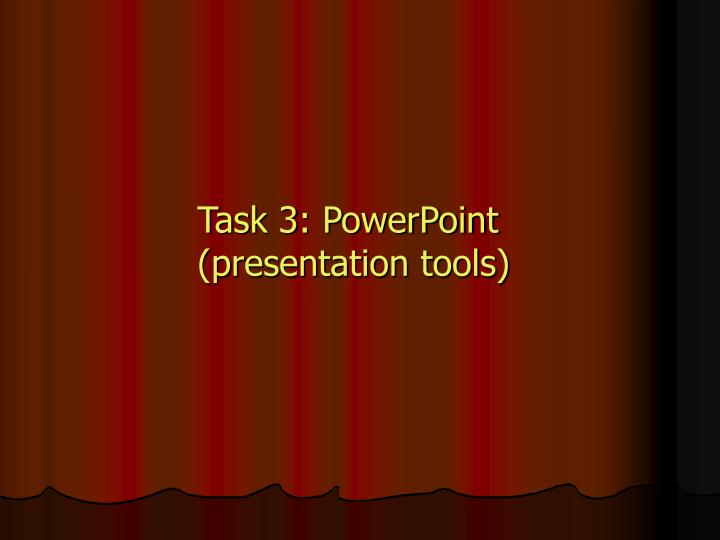 Task 3 powerpoint presentation tools