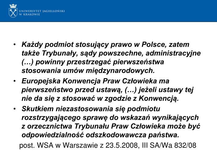 Każdy podmiot stosujący prawo w Polsce, zatem także Trybunały, sądy powszechne, administracyjne (…) powinny przestrzegać pierwszeństwa stosowania umów międzynarodowych.