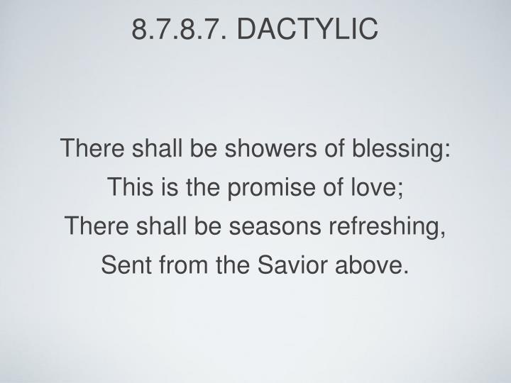 8.7.8.7. Dactylic