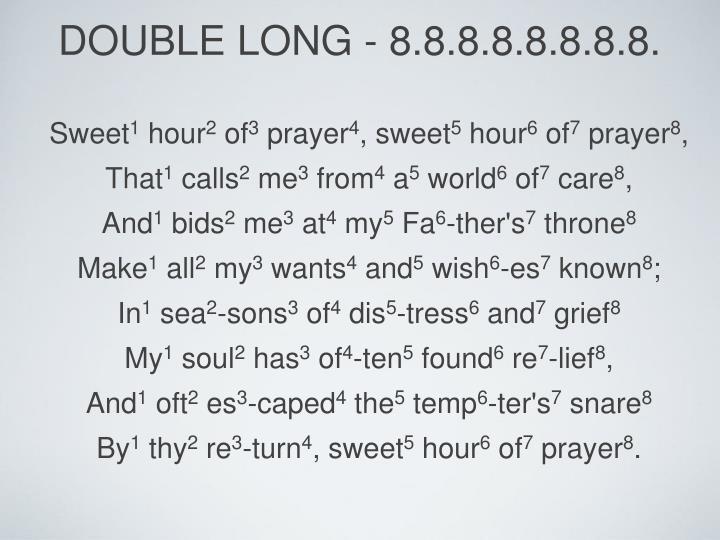 Double long - 8.8.8.8.8.8.8.8.