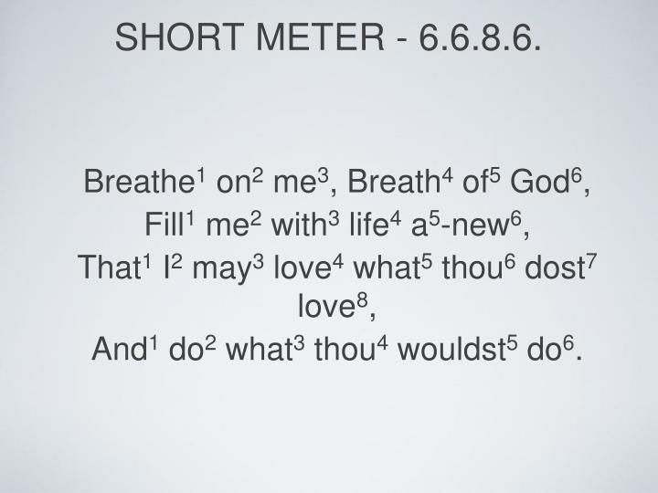 short meter - 6.6.8.6.
