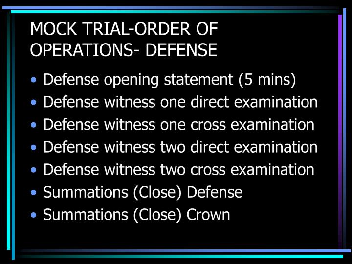 MOCK TRIAL-ORDER OF OPERATIONS- DEFENSE