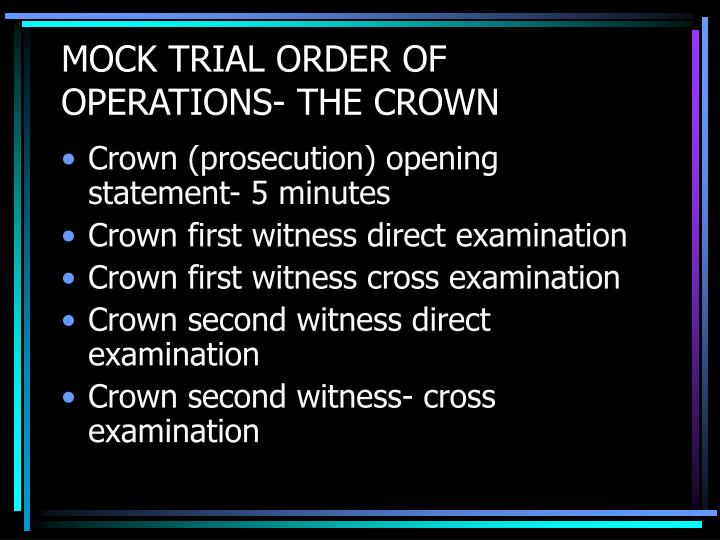 MOCK TRIAL ORDER OF OPERATIONS- THE CROWN