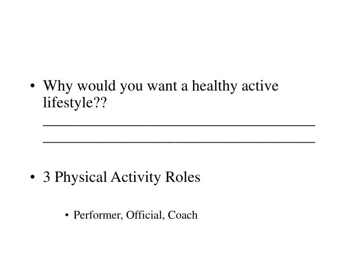 Why would you want a healthy active lifestyle?? ______________________________________________________________________
