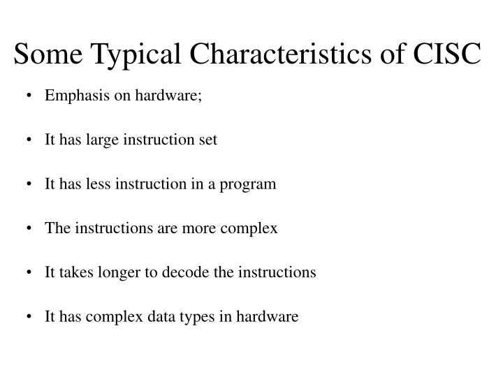 Some Typical Characteristics of CISC