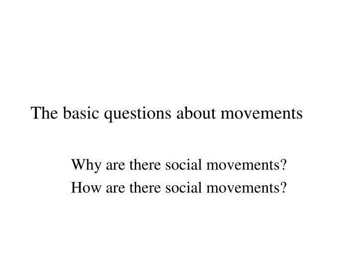 The basic questions about movements