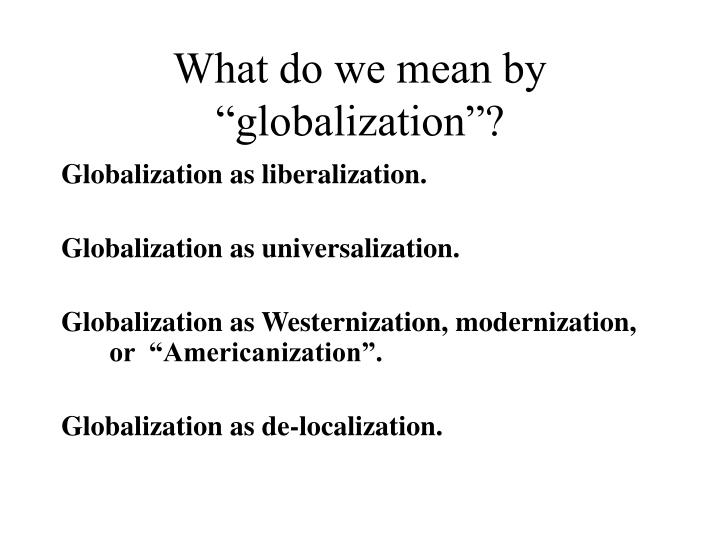"What do we mean by ""globalization""?"