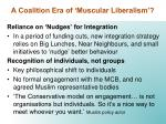 a coalition era of muscular liberalism1