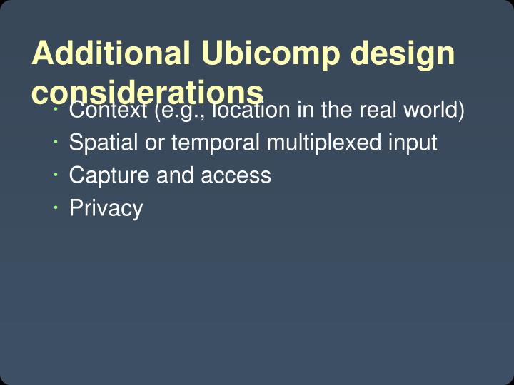 Additional Ubicomp design considerations