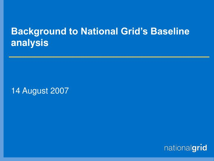 Background to national grid s baseline analysis