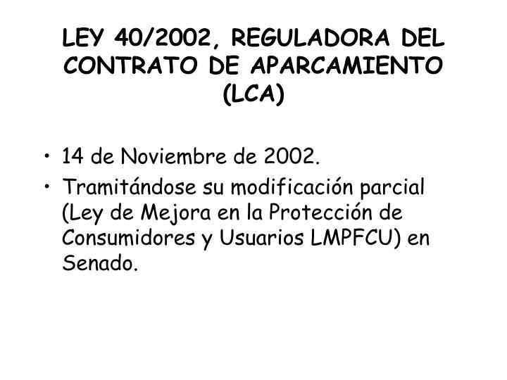 LEY 40/2002, REGULADORA DEL CONTRATO DE APARCAMIENTO (LCA)