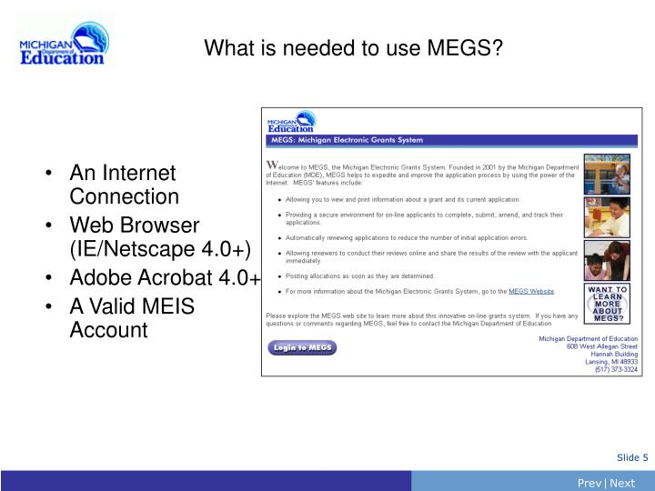 What is needed to use MEGS?