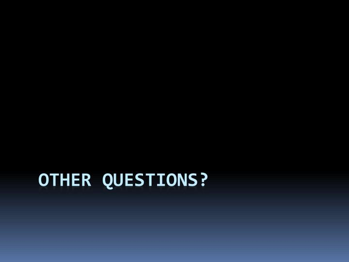 OTHER QUESTIONS?