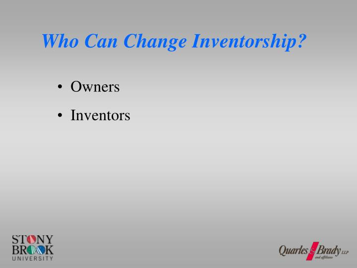 Who Can Change Inventorship?