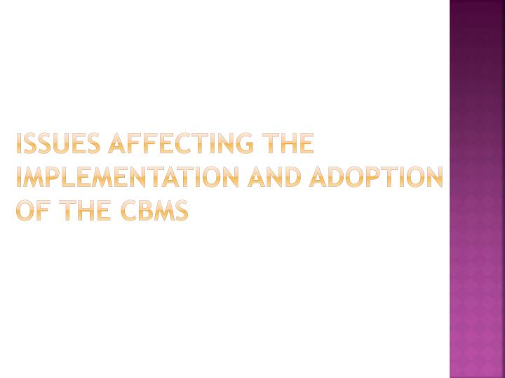 ISSUES AFFECTING THE IMPLEMENTATION AND ADOPTION OF THE CBMS