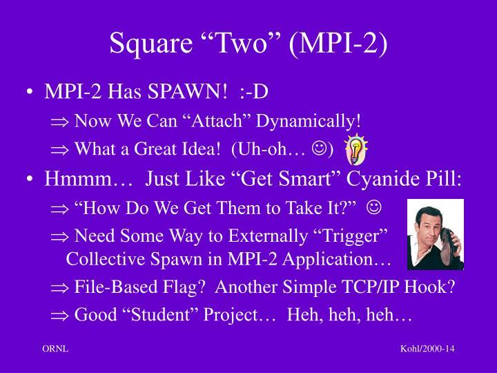 "Square ""Two"" (MPI-2)"