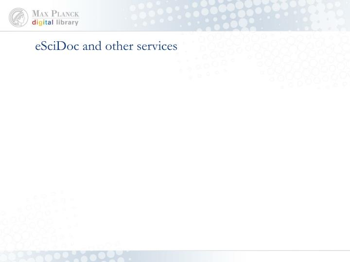 eSciDoc and other services