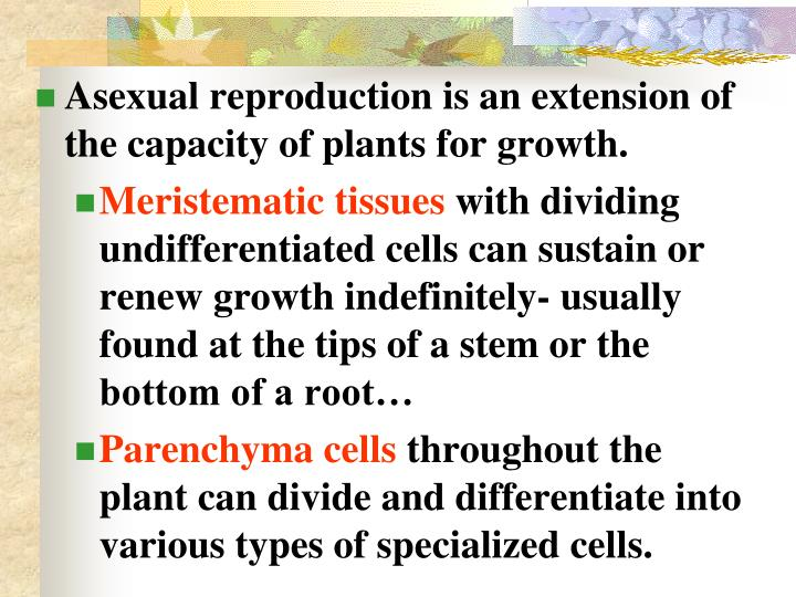 Asexual reproduction is an extension of the capacity of plants for growth.