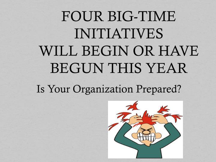 FOUR BIG-TIME INITIATIVES