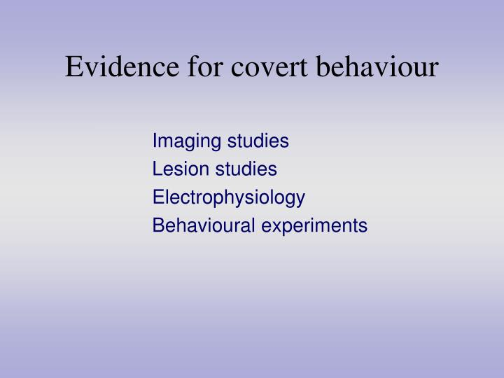 Evidence for covert behaviour
