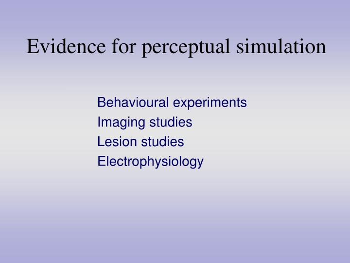 Evidence for perceptual simulation
