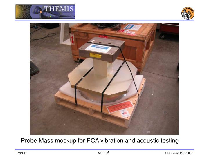 Probe Mass mockup for PCA vibration and acoustic testing