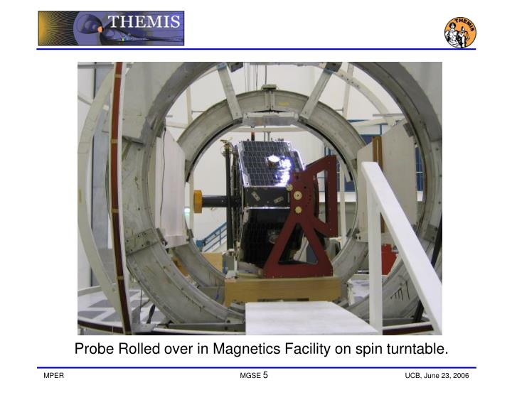 Probe Rolled over in Magnetics Facility on spin turntable.