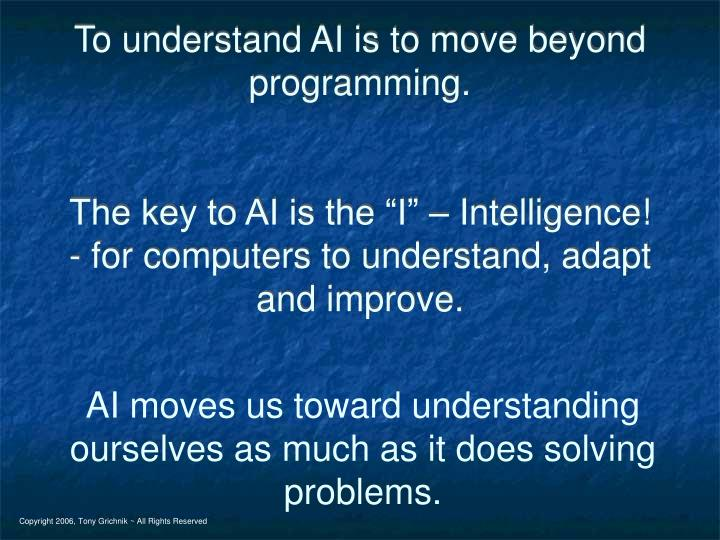 To understand AI is to move beyond programming.