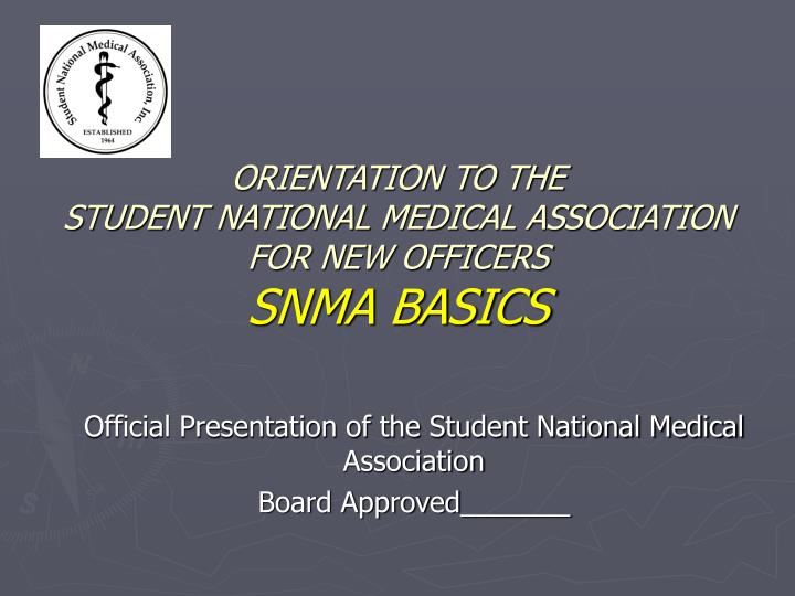 Orientation to the student national medical association for new officers snma basics
