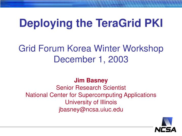 Deploying the teragrid pki grid forum korea winter workshop december 1 2003