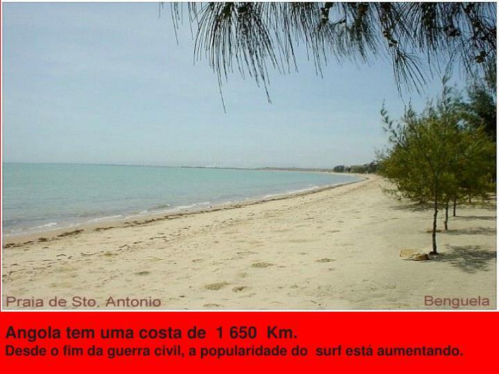Angola tem uma costa de  1 650  Km.