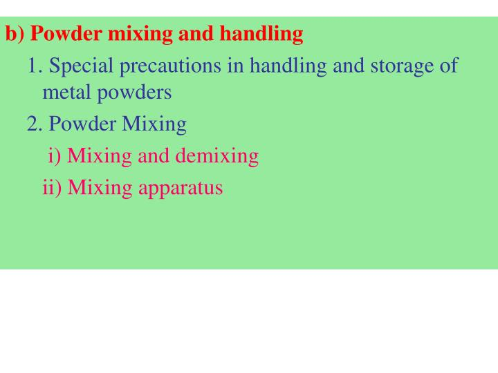 b) Powder mixing and handling