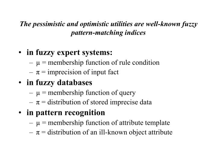 The pessimistic and optimistic utilities are well-known fuzzy pattern-matching indices