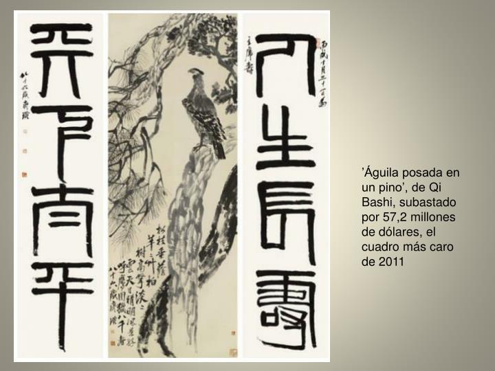 'Águila posada en un pino', de Qi Bashi, subastado por 57,2 millones de dólares, el cuadro más caro de 2011