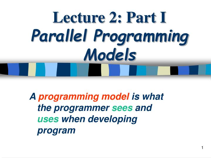 Lecture 2 part i parallel programming models
