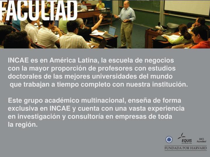 INCAE es en América Latina, la escuela de negocios