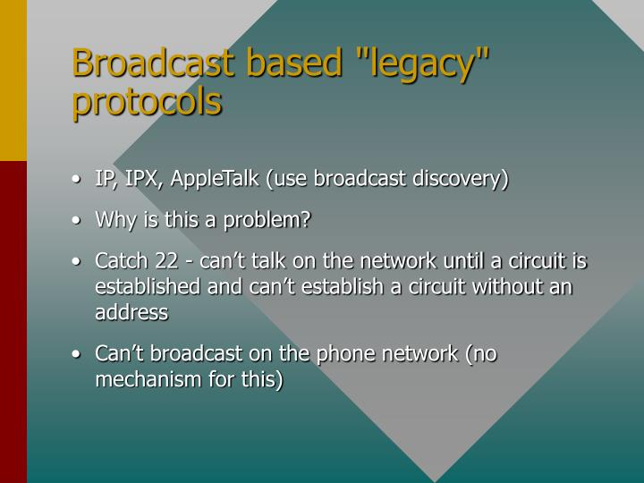 "Broadcast based ""legacy"" protocols"