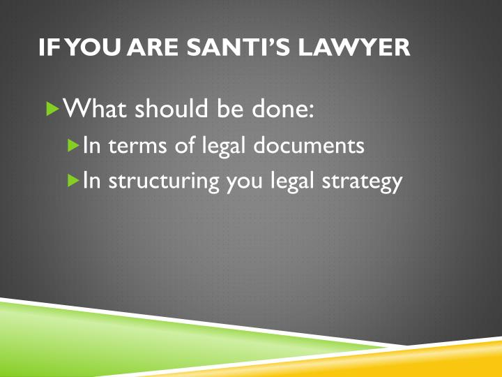 If you are Santi's lawyer