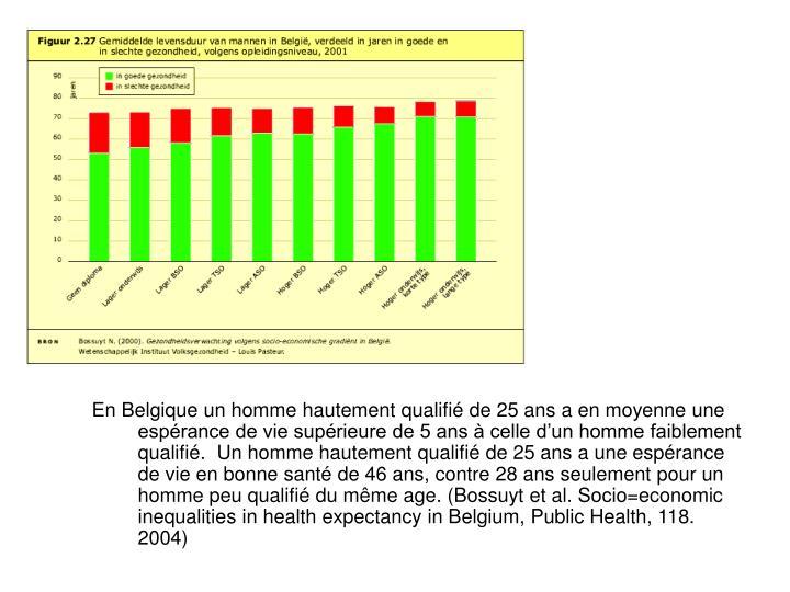 En Belgique un homme hautement qualifié de 25 ans a en moyenne une espérance de vie supérieure de 5 ans à celle d'un homme faiblement qualifié.  Un homme hautement qualifié de 25 ans a une espérance de vie en bonne santé de 46 ans, contre 28 ans seulement pour un homme peu qualifié du même age. (Bossuyt et al. Socio=economic inequalities in health expectancy in Belgium, Public Health, 118. 2004)