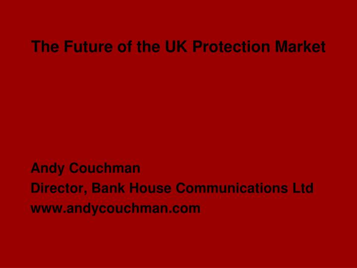 The future of the uk protection market
